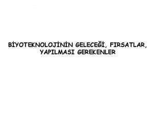 BYOTEKNOLOJNN GELECE FIRSATLAR YAPILMASI GEREKENLER DNYA TARHNDE 3