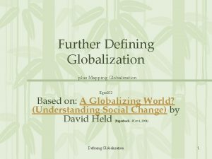 Further Defining Globalization plus Mapping Globalization Egeo 312
