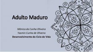 Adulto Maduro Mnica da Cunha Oliveira Yasmin Cunha