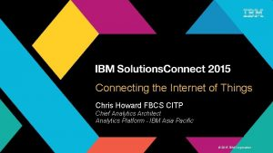 Connecting the Internet of Things Chris Howard FBCS