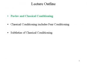 Lecture Outline Pavlov and Classical Conditioning Classical Conditioning