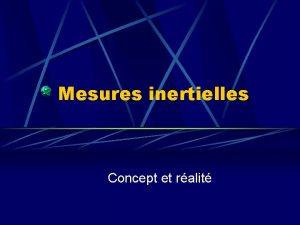 Mesures inertielles Concept et ralit Des matriels sensibles