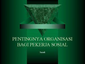 PENTINGNYA ORGANISASI BAGI PEKERJA SOSIAL Suradi DEFINISI ORGANISASI