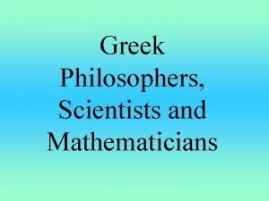Greek Philosophers Scientists and Mathematicians Socrates Interested in