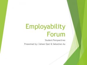 Employability Forum Student Perspectives Presented by Zaheer Qazi