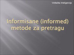 Vetaka Inteligencija Informisane informed metode za pretragu 1