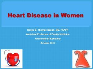 Heart Disease in Women Neena E ThomasEapen MD