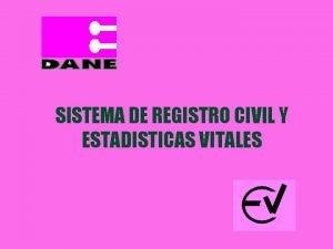 SISTEMA DE REGISTRO CIVIL Y ESTADISTICAS VITALES SISTEMA