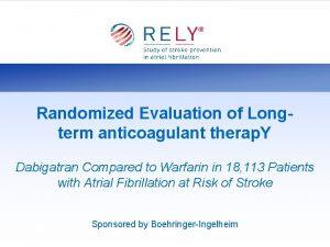 Randomized Evaluation of Longterm anticoagulant therap Y Dabigatran