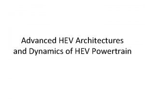 Advanced HEV Architectures and Dynamics of HEV Powertrain