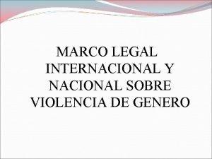 MARCO LEGAL INTERNACIONAL Y NACIONAL SOBRE VIOLENCIA DE
