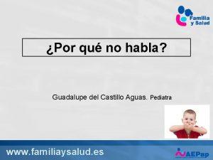 Por qu no habla Guadalupe del Castillo Aguas