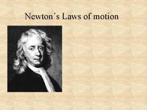 Newtons Laws of motion Newtons Three Laws of