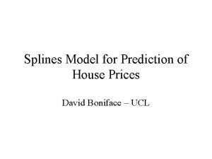 Splines Model for Prediction of House Prices David