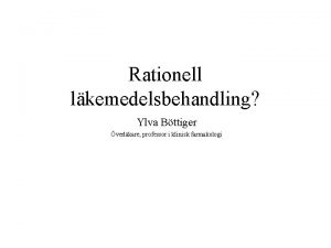 Rationell lkemedelsbehandling Ylva Bttiger verlkare professor i klinisk