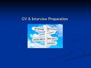 CV Interview Preparation CV Interview Preparation The purpose