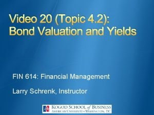 Video 20 Topic 4 2 Bond Valuation and