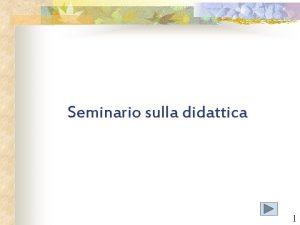 Seminario sulla didattica 1 Sommario Modulo 1 La