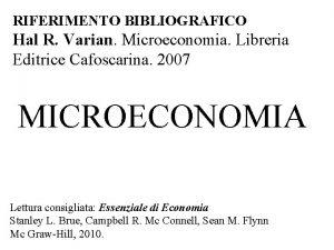 RIFERIMENTO BIBLIOGRAFICO Hal R Varian Microeconomia Libreria Editrice
