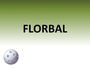 FLORBAL Zkladn informace Halov sport kter se hraje