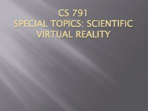 CS 791 SPECIAL TOPICS SCIENTIFIC VIRTUAL REALITY Instructor