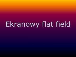 Ekranowy flat field Dlaczego warto robi ekranowy flat