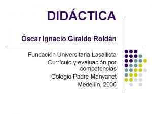DIDCTICA scar Ignacio Giraldo Roldn Fundacin Universitaria Lasallista