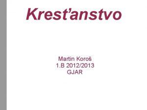 Kresanstvo Martin Koro 1 B 20122013 GJAR Kresanstvo