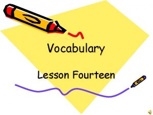 Vocabulary Lesson Fourteen Allow verb To let do