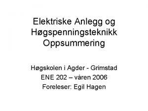 Elektriske Anlegg og Hgspenningsteknikk Oppsummering Hgskolen i Agder