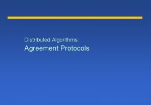 Distributed Algorithms Agreement Protocols Problems of Agreement l