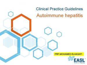 Clinical Practice Guidelines Autoimmune hepatitis PRF MOHAMED ELHASAFI