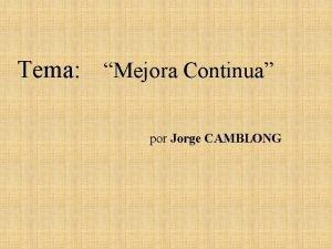 Tema Mejora Continua por Jorge CAMBLONG MEJORA CONTINUA