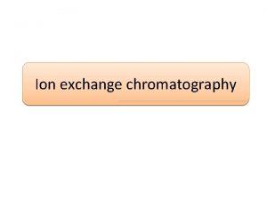 Ion exchange chromatography What is ion exchange chromatography