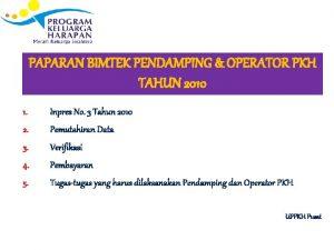 PAPARAN BIMTEK PENDAMPING OPERATOR PKH TAHUN 2010 1