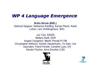 WP 4 Language Emergence Britta Wrede BIEL Gerhard