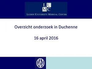 Overzicht onderzoek in Duchenne 16 april 2016 Overzicht