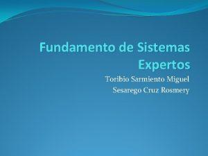 Fundamento de Sistemas Expertos Toribio Sarmiento Miguel Sesarego