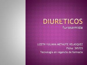 furosemida LIZETH YULIANA METAUTE VELASQUEZ Ficha 395725 Tecnologa