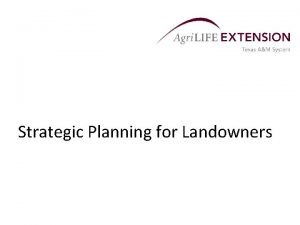 Strategic Planning for Landowners Overview Strategic planning is