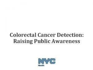 Colorectal Cancer Detection Raising Public Awareness Outline Colorectal