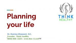 Planning your life Dr Romina Ghassemi D C