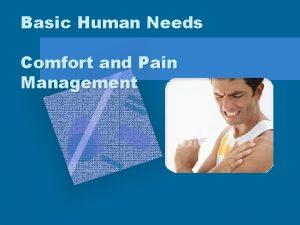 Basic Human Needs Comfort and Pain Management Pain