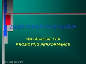 DAIRY FOODS EVALUATION WAXAHACHIE FFA PROMOTING PERFORMANCE DAIRY