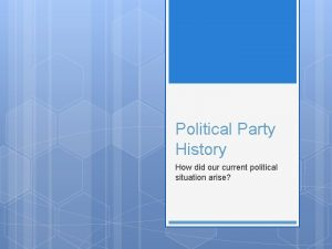 Political Party History How did our current political