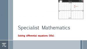 Specialist Mathematics Solving differential equations DEs Solving differential