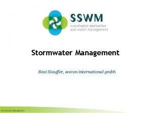 Stormwater Management Beat Stauffer seecon international gmbh Stormwater