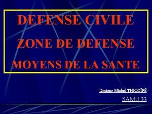 DEFENSE CIVILE ZONE DE DEFENSE MOYENS DE LA
