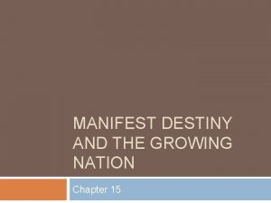 MANIFEST DESTINY AND THE GROWING NATION Chapter 15