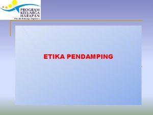 ETIKA PENDAMPING Pengertian Etika Kode etik Pendamping Etika